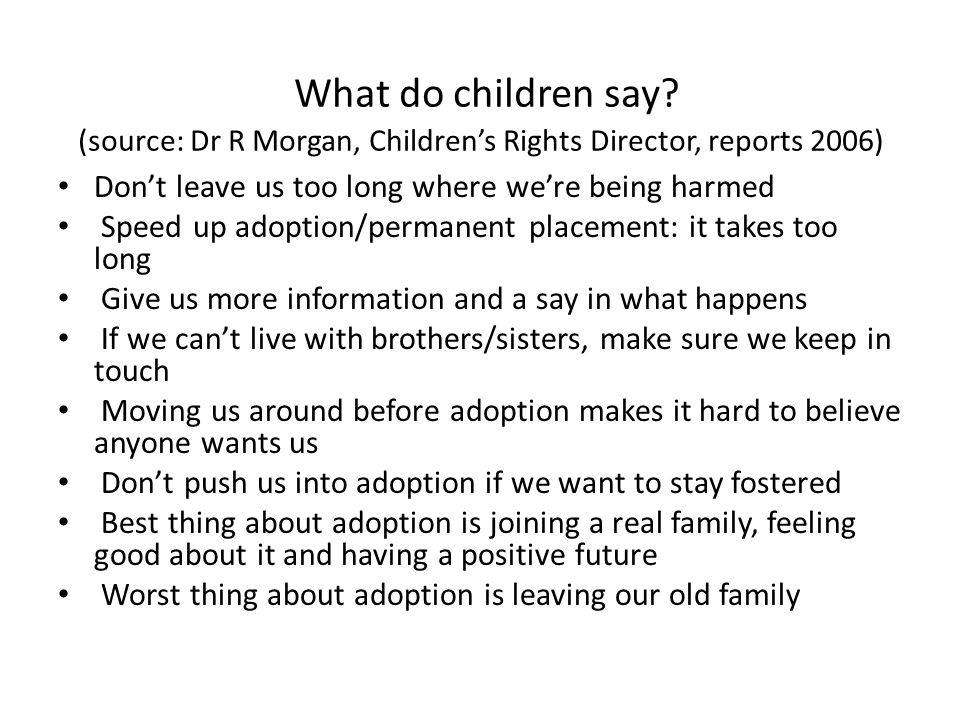 What do children say (source: Dr R Morgan, Children's Rights Director, reports 2006)