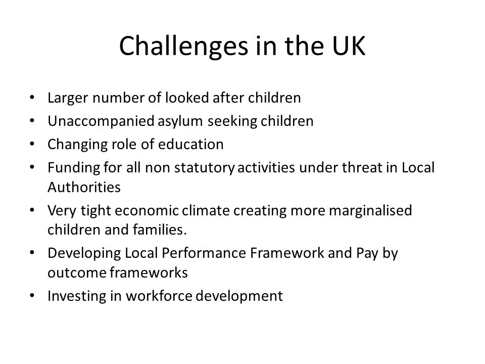 Challenges in the UK Larger number of looked after children