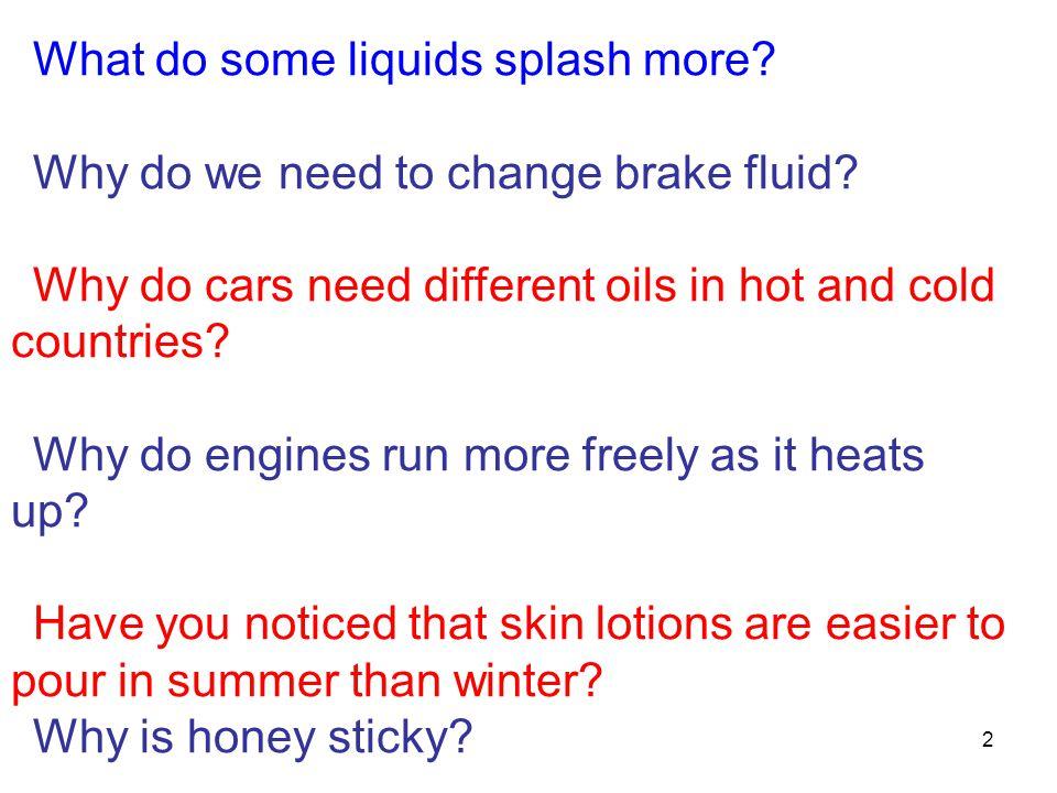 What do some liquids splash more