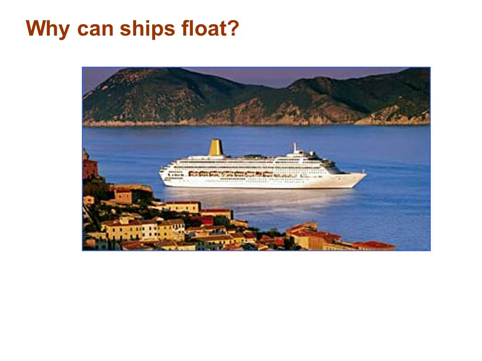 Why can ships float Lots of space