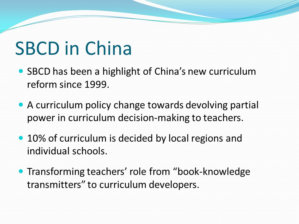SBCD in China SBCD has been a highlight of China's new curriculum reform since 1999.