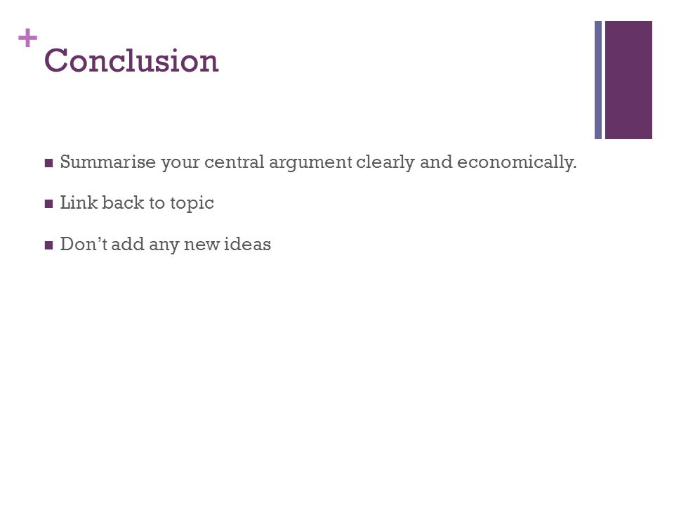 Conclusion Summarise your central argument clearly and economically.