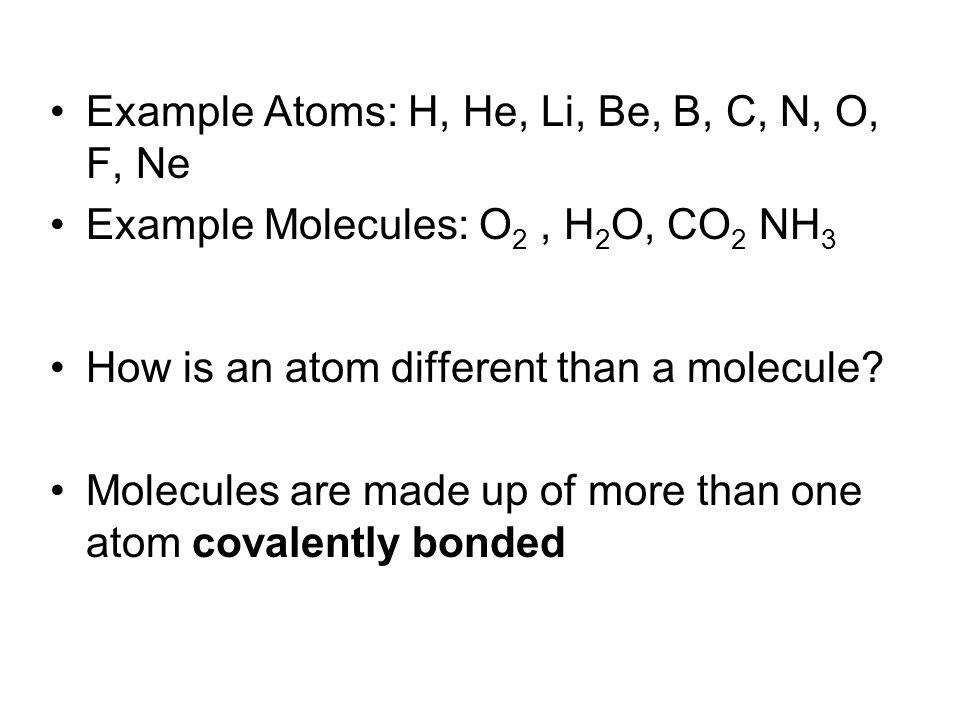Example Atoms: H, He, Li, Be, B, C, N, O, F, Ne