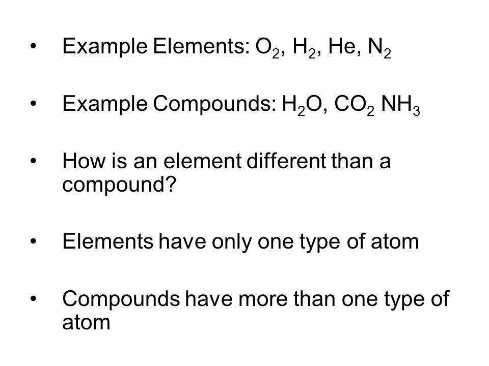 Example Elements: O2, H2, He, N2