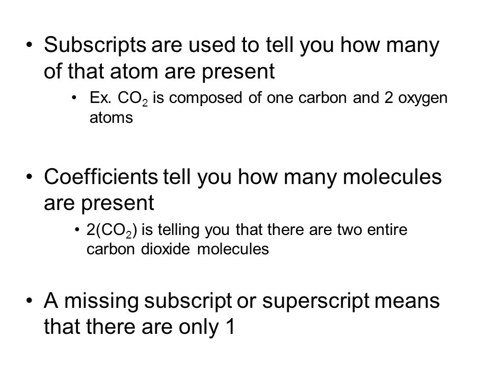 Subscripts are used to tell you how many of that atom are present