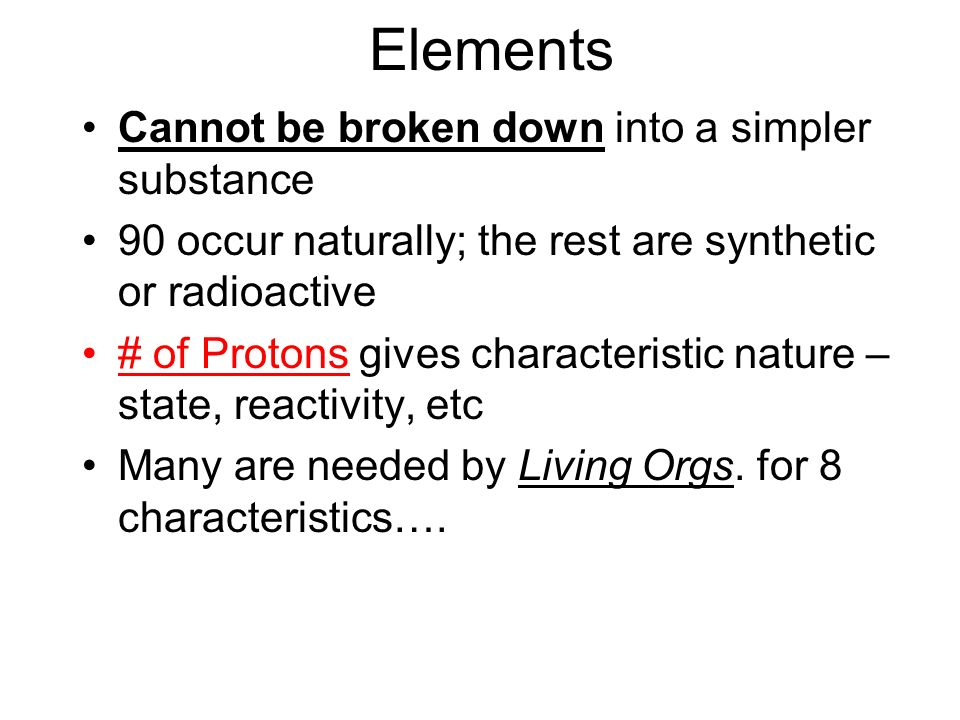 Elements Cannot be broken down into a simpler substance