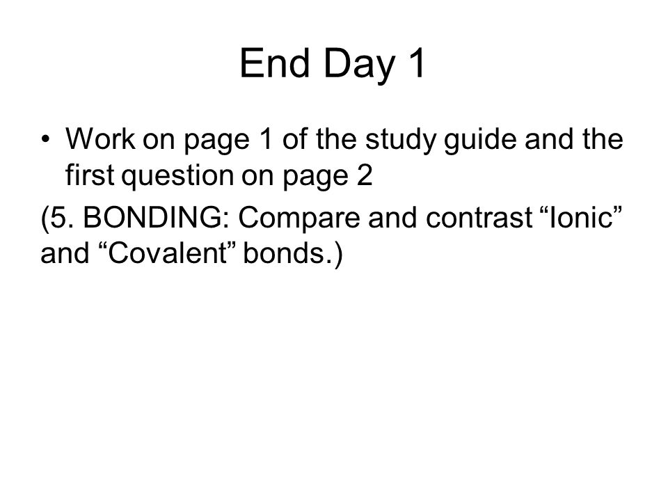 End Day 1 Work on page 1 of the study guide and the first question on page 2.