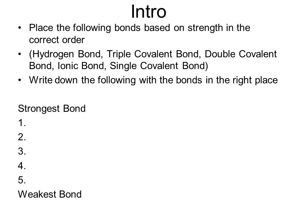 Intro Place the following bonds based on strength in the correct order
