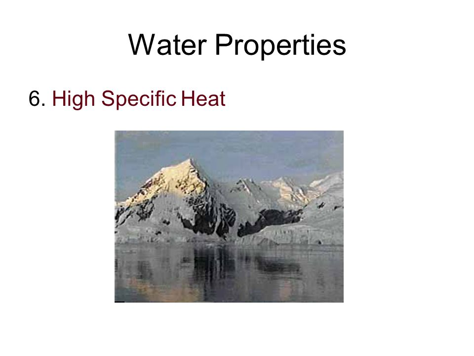 Water Properties 6. High Specific Heat