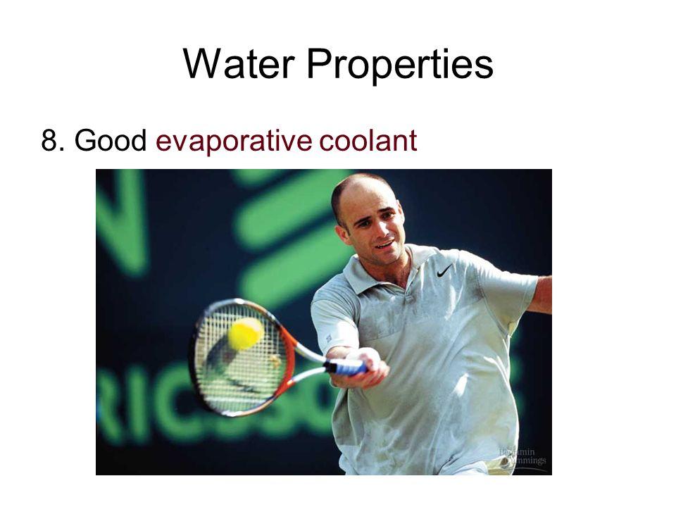 Water Properties 8. Good evaporative coolant