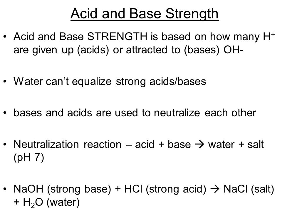 Acid and Base Strength Acid and Base STRENGTH is based on how many H+ are given up (acids) or attracted to (bases) OH-