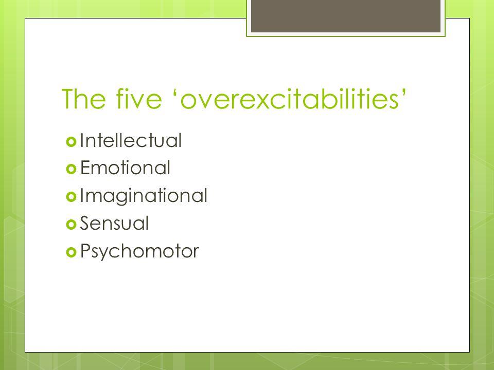 The five 'overexcitabilities'