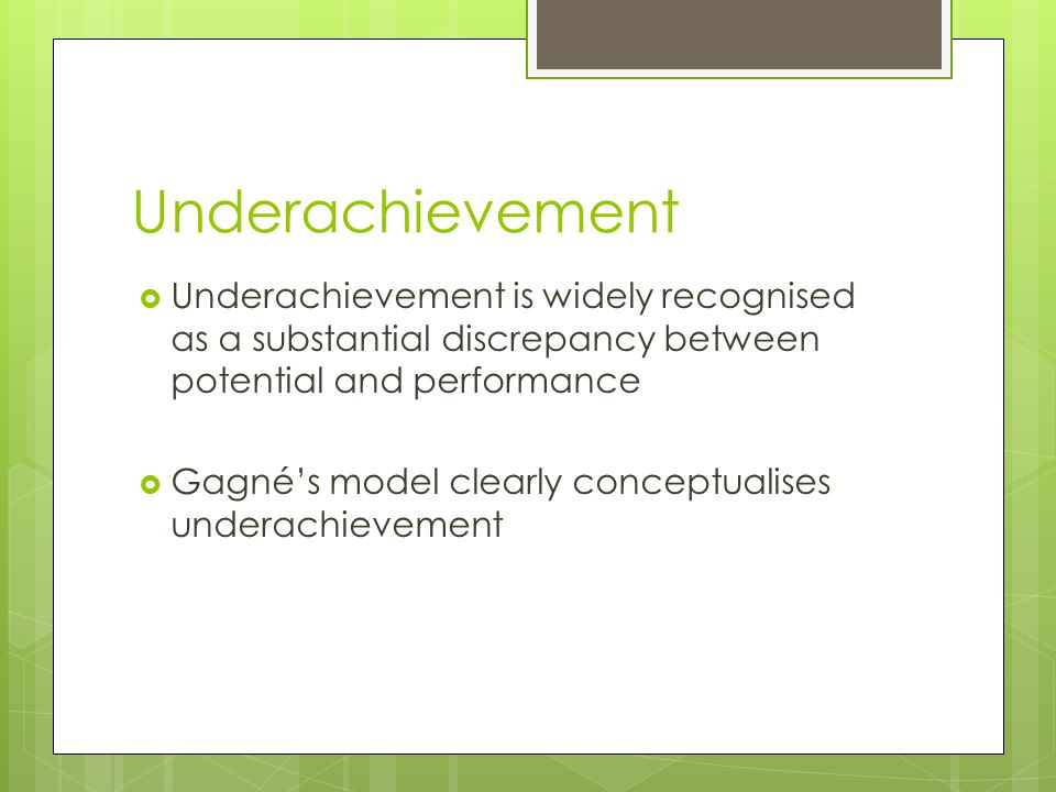 Underachievement Underachievement is widely recognised as a substantial discrepancy between potential and performance.
