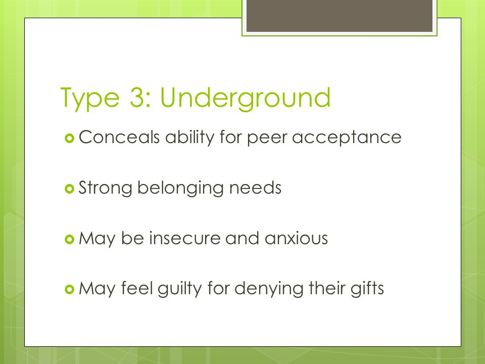 Type 3: Underground Conceals ability for peer acceptance