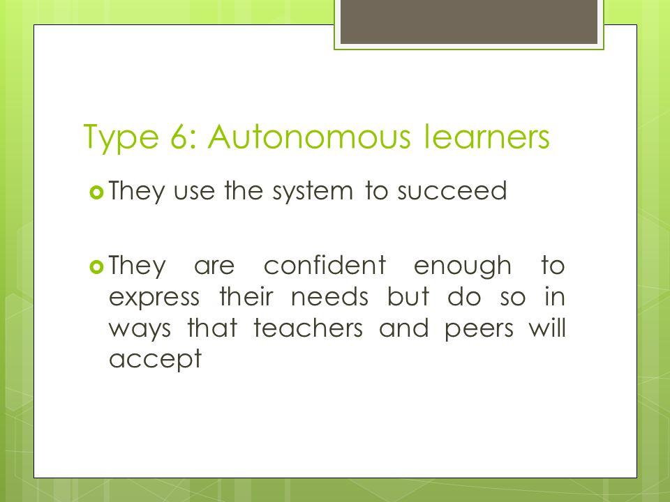 Type 6: Autonomous learners