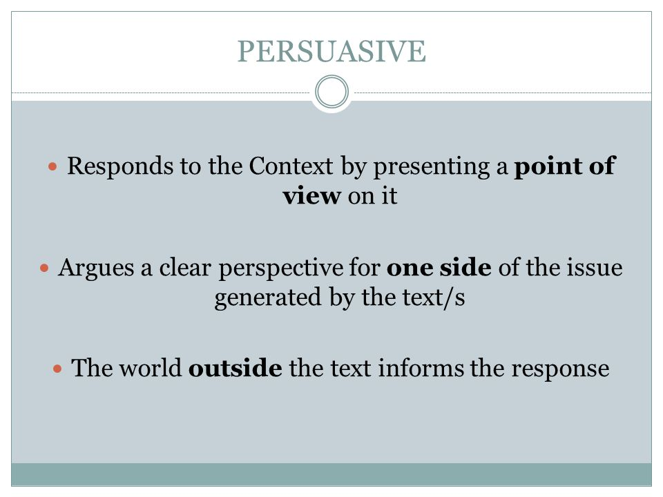 PERSUASIVE Responds to the Context by presenting a point of view on it