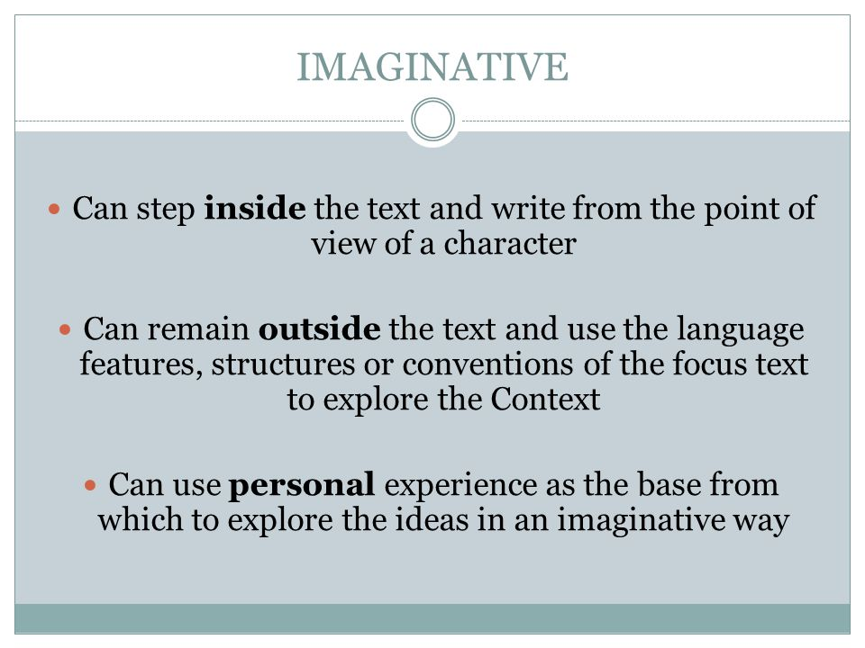 IMAGINATIVE Can step inside the text and write from the point of view of a character.