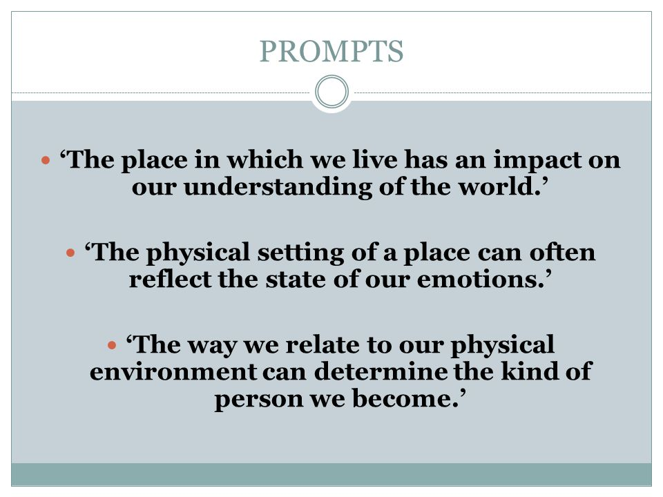 PROMPTS 'The place in which we live has an impact on our understanding of the world.'