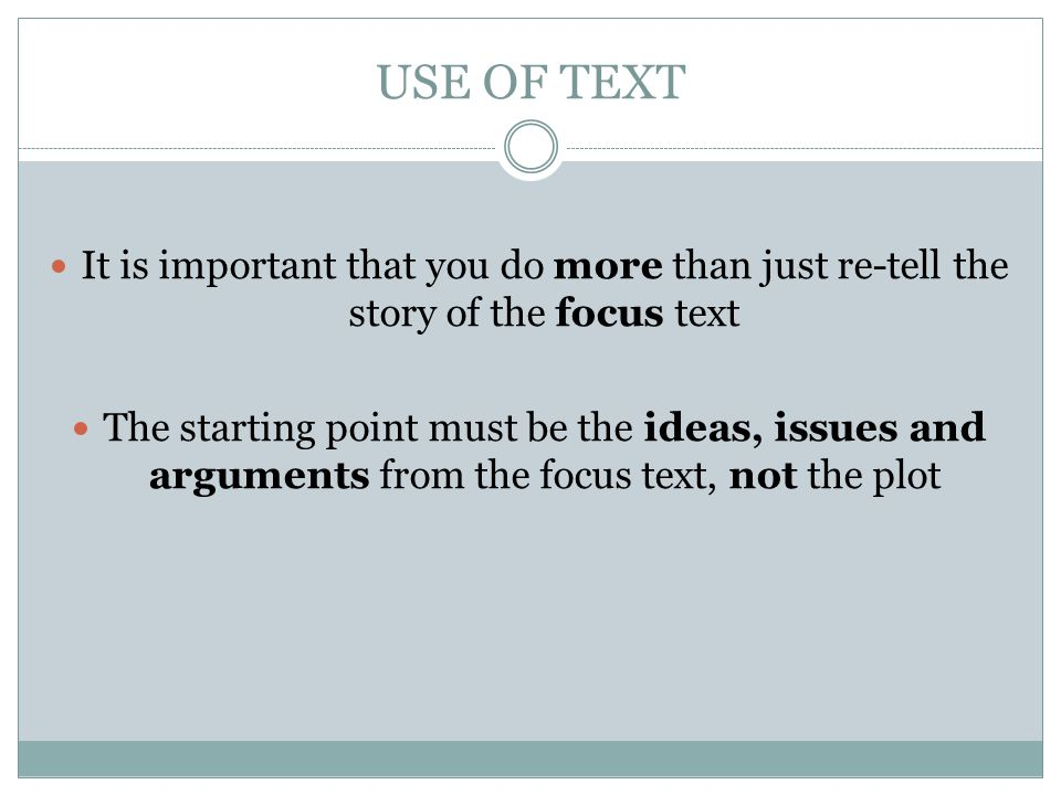USE OF TEXT It is important that you do more than just re-tell the story of the focus text.