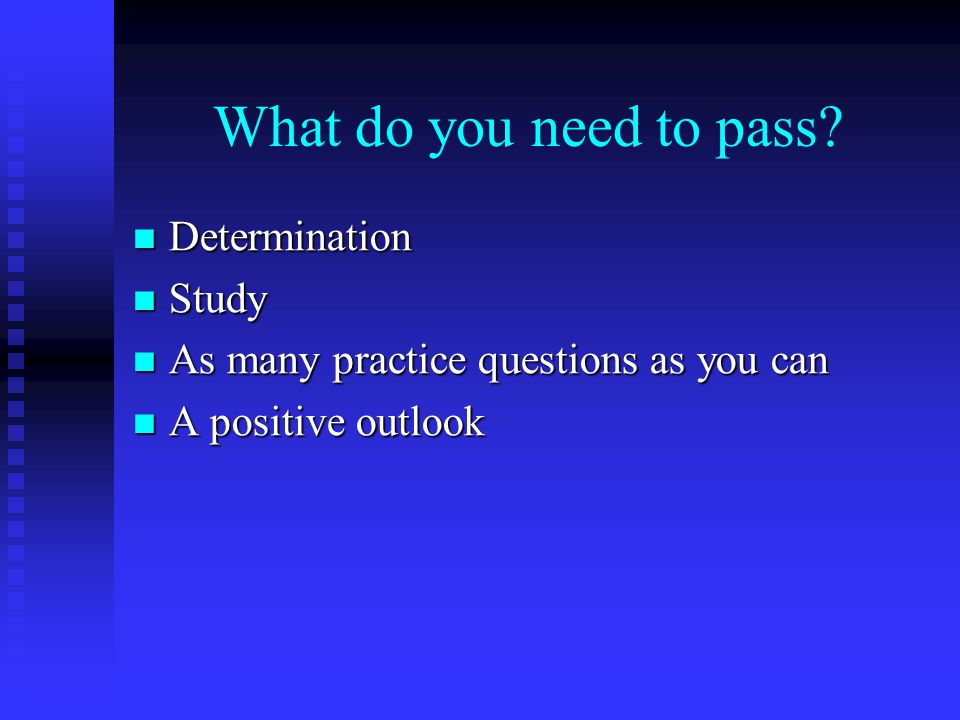 What do you need to pass Determination Study