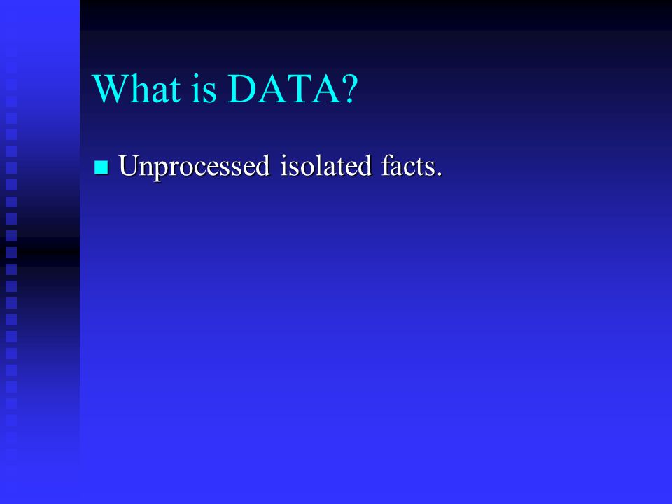 What is DATA Unprocessed isolated facts.