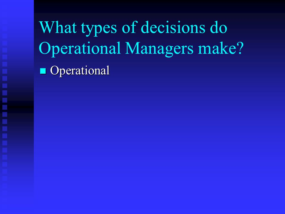 What types of decisions do Operational Managers make