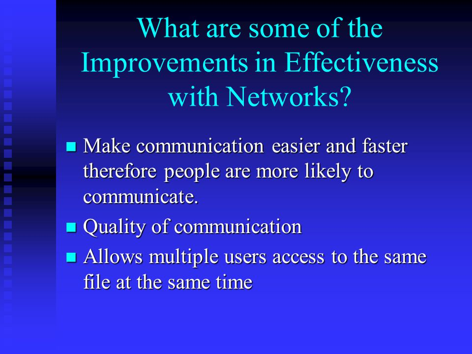 What are some of the Improvements in Effectiveness with Networks