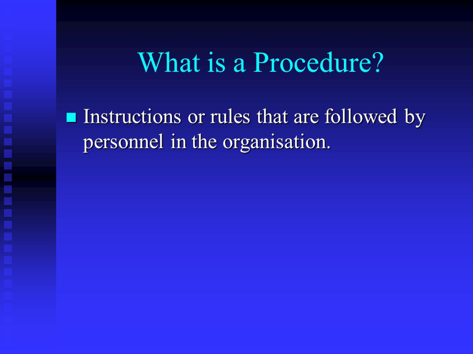 What is a Procedure Instructions or rules that are followed by personnel in the organisation.