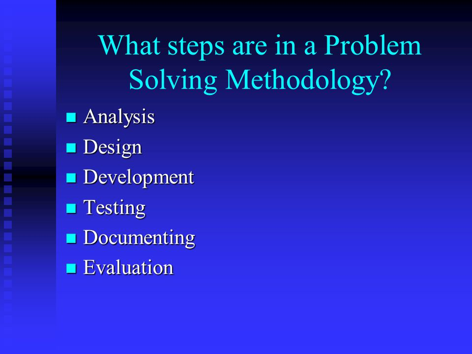 What steps are in a Problem Solving Methodology