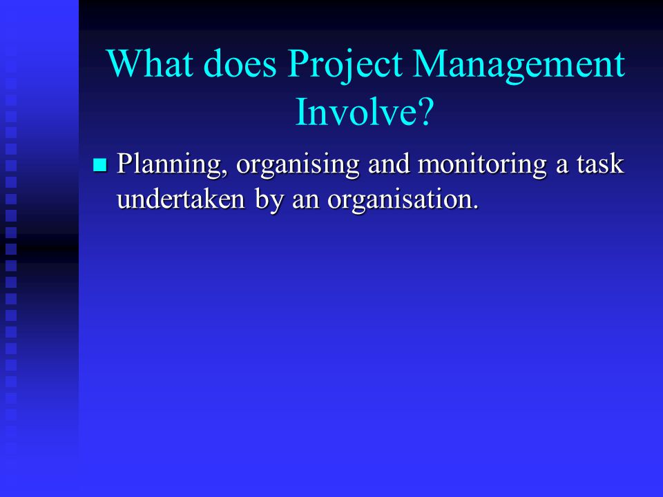 What does Project Management Involve