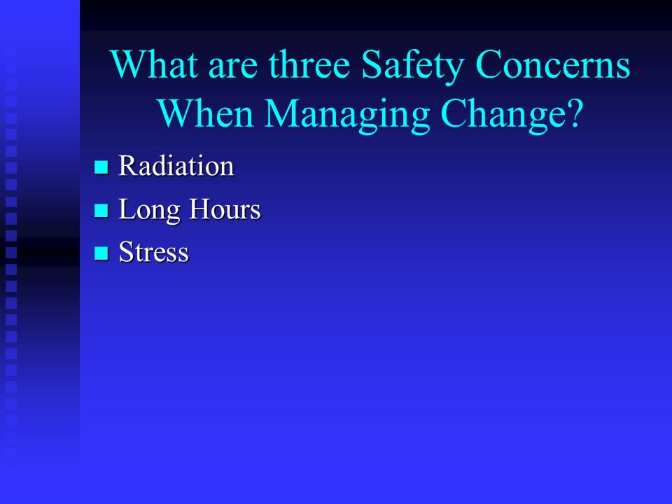 What are three Safety Concerns When Managing Change