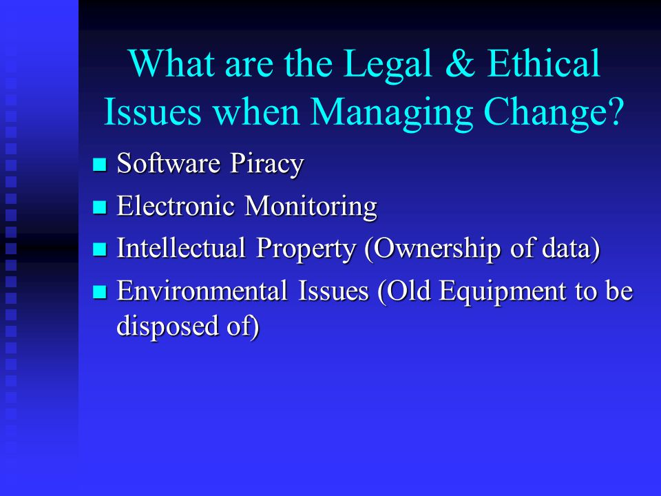 What are the Legal & Ethical Issues when Managing Change