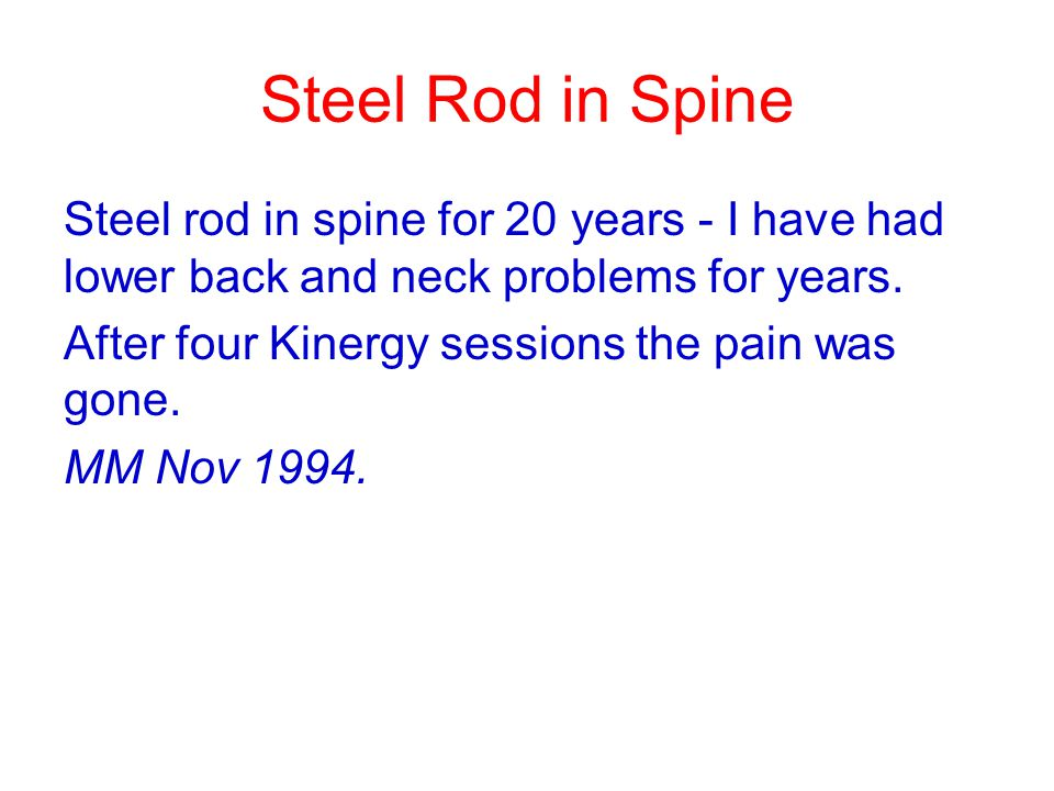 Steel Rod in Spine Steel rod in spine for 20 years - I have had lower back and neck problems for years.