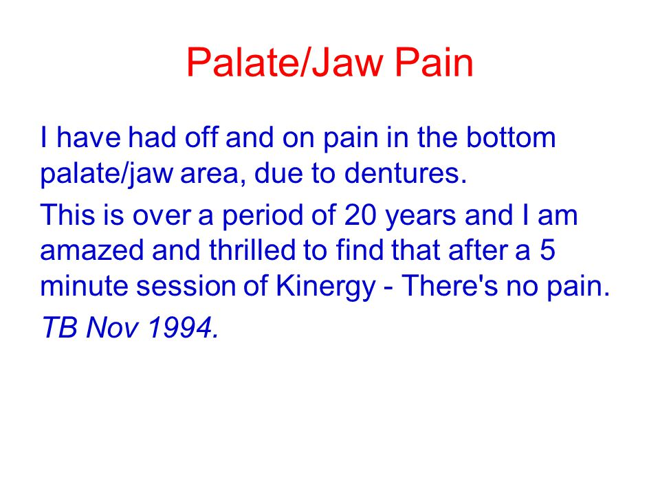 Palate/Jaw Pain I have had off and on pain in the bottom palate/jaw area, due to dentures.