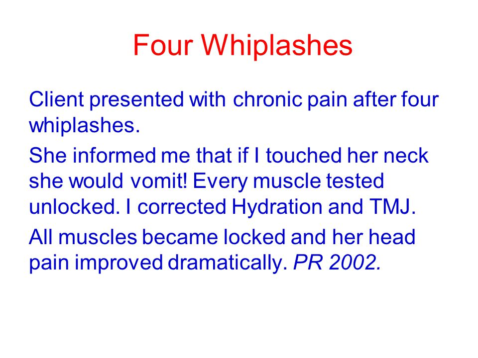 Four Whiplashes Client presented with chronic pain after four whiplashes.