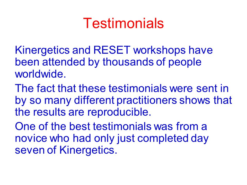 Testimonials Kinergetics and RESET workshops have been attended by thousands of people worldwide.