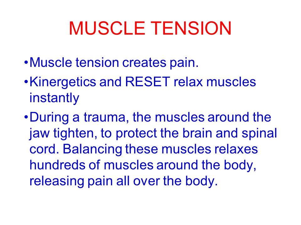 MUSCLE TENSION Muscle tension creates pain.