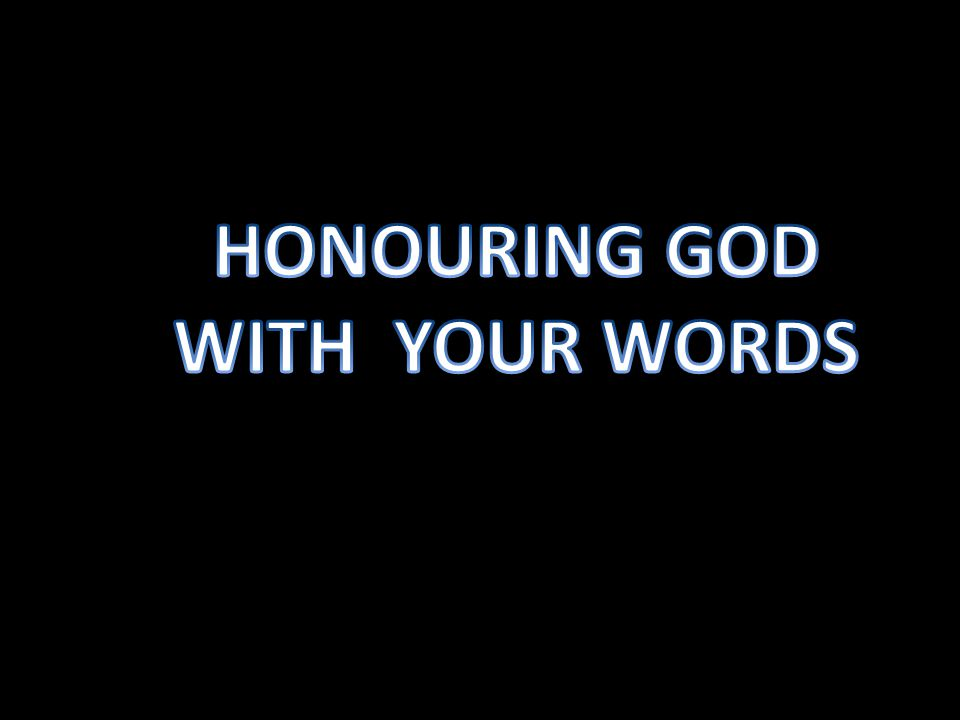 HONOURING GOD WITH YOUR WORDS
