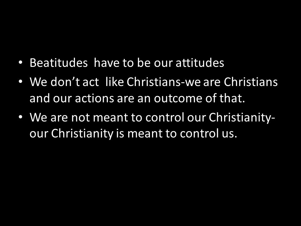 Beatitudes have to be our attitudes
