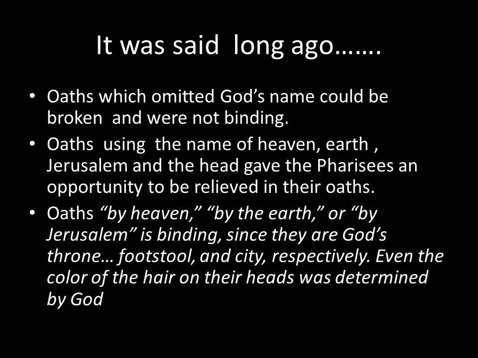 It was said long ago……. Oaths which omitted God's name could be broken and were not binding.