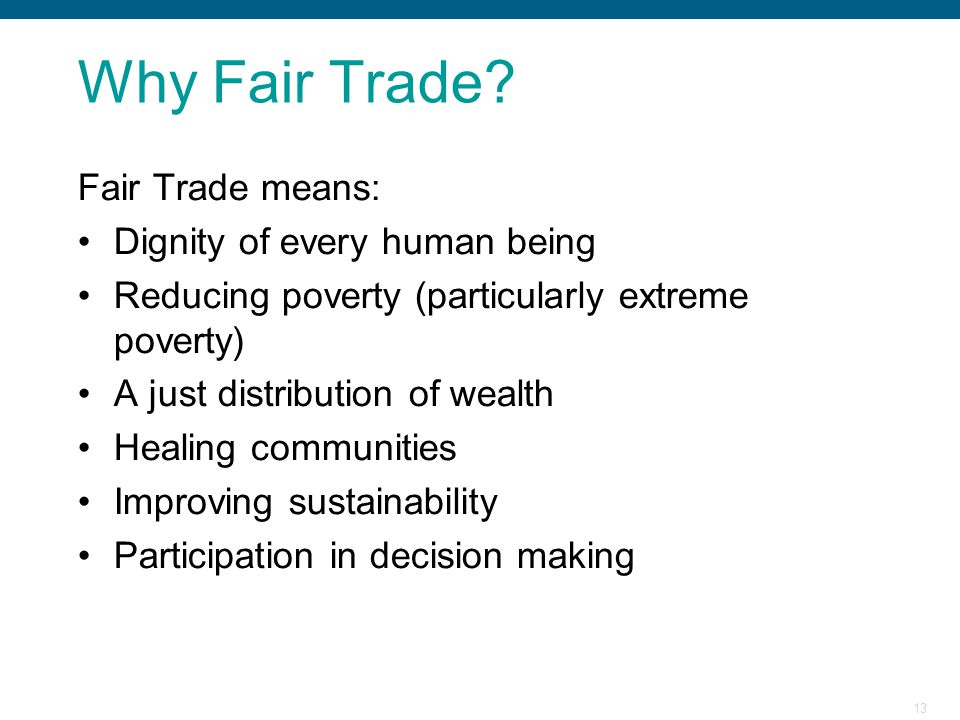 Why Fair Trade Fair Trade means: Dignity of every human being