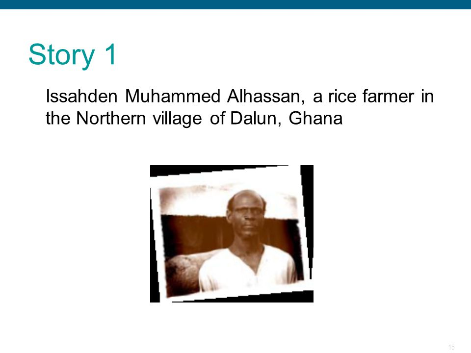 Story 1 Issahden Muhammed Alhassan, a rice farmer in the Northern village of Dalun, Ghana