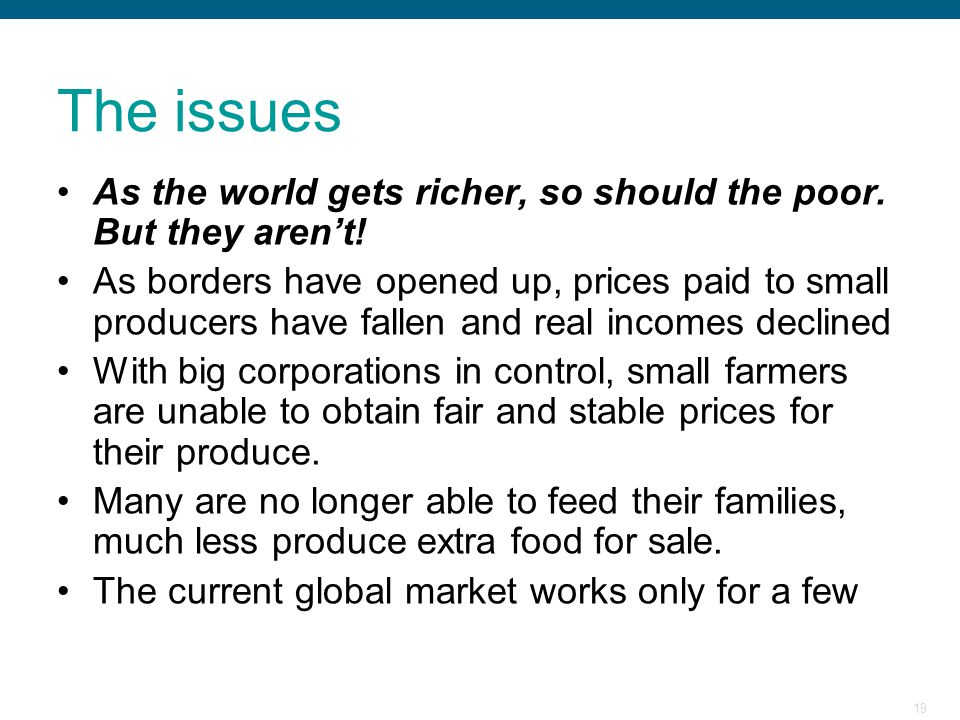 The issues As the world gets richer, so should the poor. But they aren't!