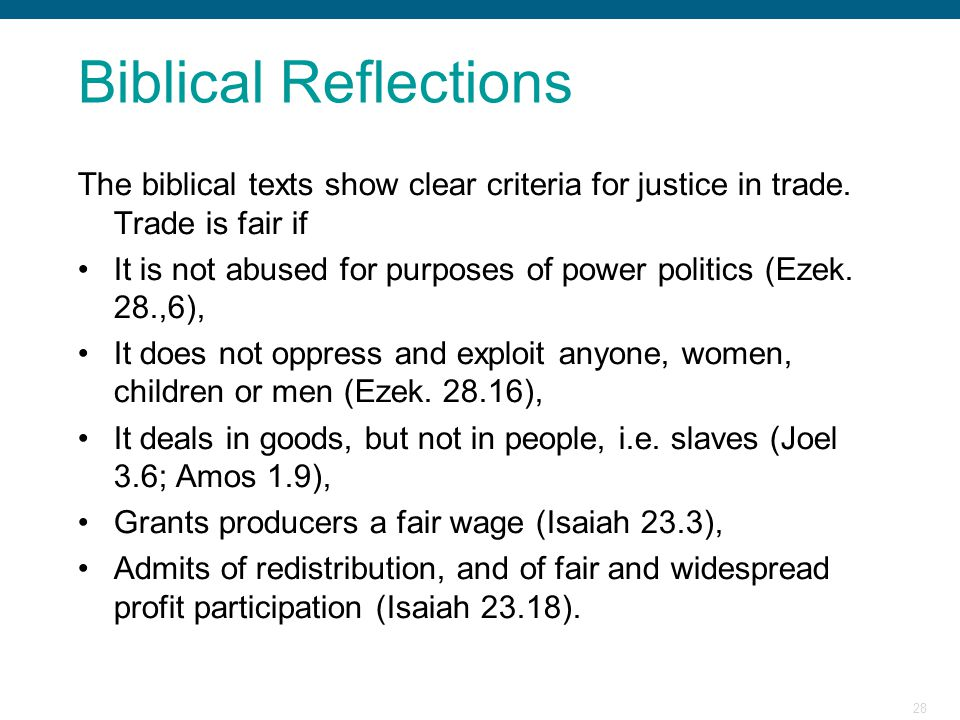 Biblical Reflections The biblical texts show clear criteria for justice in trade. Trade is fair if.
