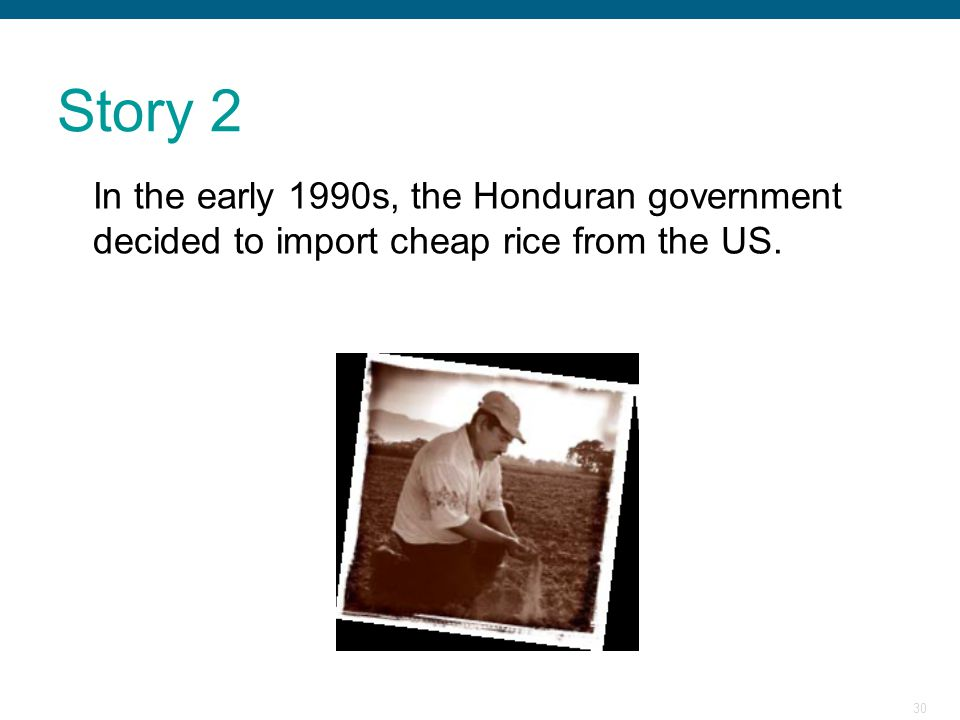 Story 2 In the early 1990s, the Honduran government decided to import cheap rice from the US.