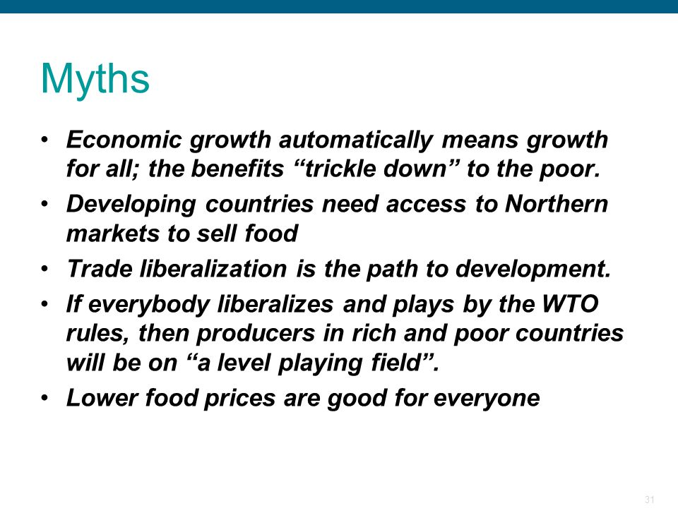 Myths Economic growth automatically means growth for all; the benefits trickle down to the poor.