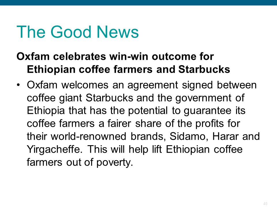 The Good News Oxfam celebrates win-win outcome for Ethiopian coffee farmers and Starbucks.