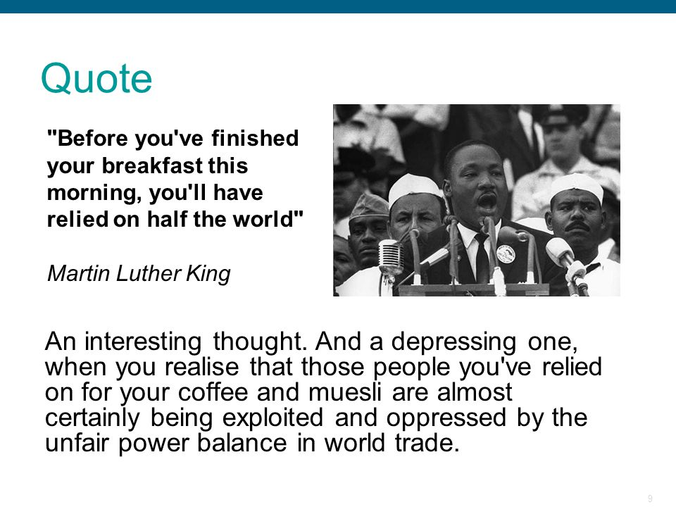 Quote Before you ve finished your breakfast this morning, you ll have relied on half the world Martin Luther King.
