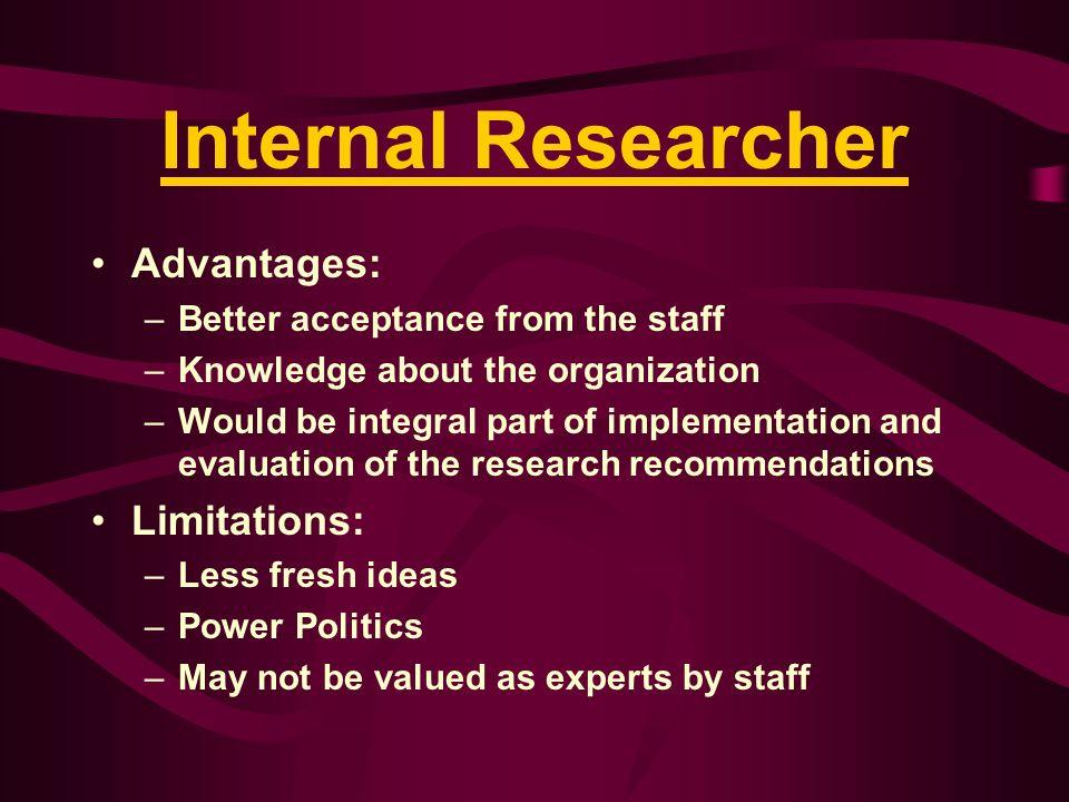 Internal Researcher Advantages: Limitations:
