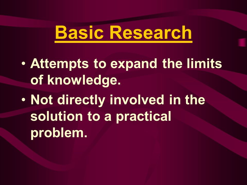 Basic Research Attempts to expand the limits of knowledge.